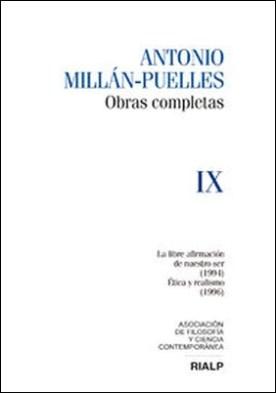 Millán-Puelles. IX. Obras completas. La libre afirmación de nuestro ser (1994) / Ética y realismo (1996)