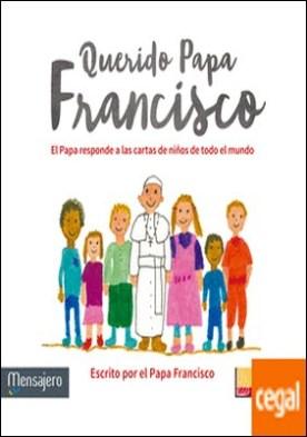 Querido Papa Francisco . El Papa responde a las cartas de niños de todo el mundo