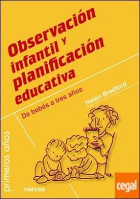 Observación infantil y planificación educativa . De bebés a tres años