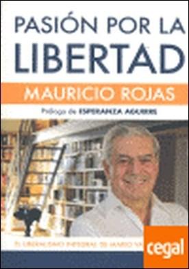 Pasión por la libertad . el liberalismo integral de Mario Vargas Llosa por Rojas Mullor, Mauricio
