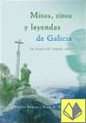 Mitos, ritos y leyendas de Galicia . la magia del legado celta