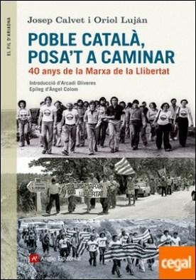 Poble català, posa't a caminar . 40 anys de la Marxa de la Llibertat