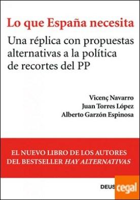 Lo que España necesita . Una réplica con propuestas alternativas a la política de recortes del PP