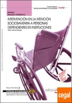 Manual Intervención en la atención sociosanitaria a personas Dependientes en instituciones. Certificados de Profesionalidad