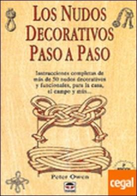 LOS NUDOS DECORATIVOS PASO A PASO . INSTRUCCIONES COMPLETAS DE MAS DE 50 NUDOS DECORATIVOS Y FUNCIONALES,PARA LA CAS