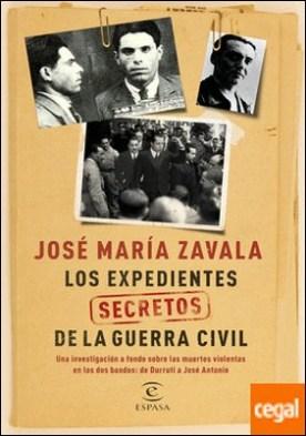 Los expedientes secretos de la Guerra Civil . Una investigación a fondo sobre las muertes violentas en los dos bandos de Durruti a José Antonio