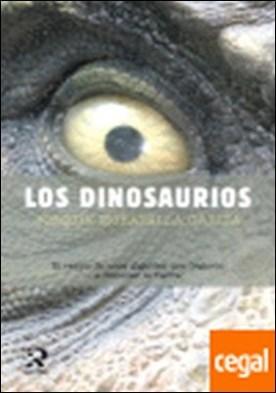 Los dinosaurios . El rastro de unos gigantes que llegaron a dominar la tierra