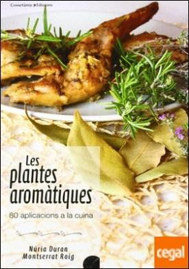 Les plantes aromàtiques . 80 aplicacions a la cuina