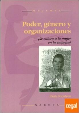 Poder, género y organizaciones . ¿Se valora a la mujer en la empresa?