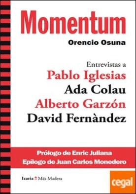 Momentum . Entrevistas a: Pablo Iglesias, Ada Colau, Alberto Garzón y David Fernàndez por Osuna Muñoz, Orencio