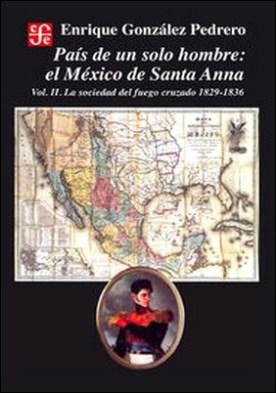 País de un solo hombre, II. El México de Santa Anna. La sociedad del fuego cruzado