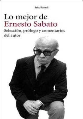 Lo mejor de Ernesto Sabato. Selección, prólogo y comentarios del autor