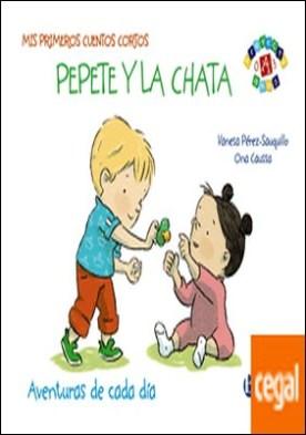 Mis primeros cuentos cortos: Pepete y la Chata . Aventuras de cada día