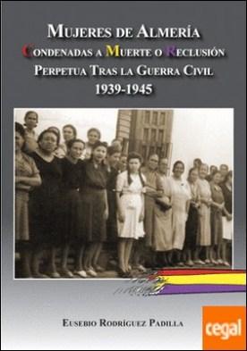 Mujeres de Almería. Condenadas a muerte o reclusión perpetua tras la guerra civil 1939-1945