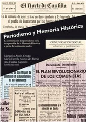Periodismo y memoria histórica. La contribución del periodismo en la recuperación de la Memoria Histórica a partir de testimonios orales