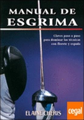 MANUAL DE ESGRIMA . CLAVES PASO A PASO PARA DOMINAR LAS TECNICAS