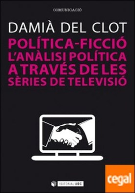 Política-ficció . L'anàlisi política a través de les sèries de televisió