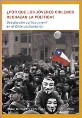 ¿Por qué los jóvenes chilenos rechazan la política? Desafección política juvenil en el Chile postransición por Juan Ignacio Venegas PDF