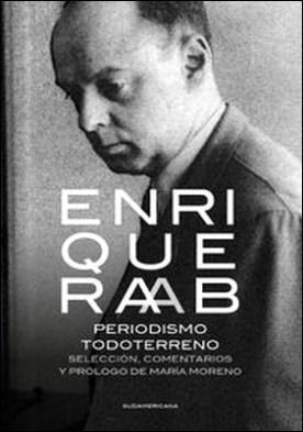 Periodismo todoterreno. Selección, comentarios y prólogo de María Moreno por Enrique Raab
