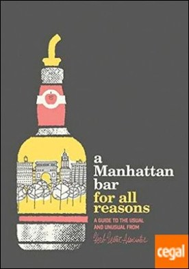 Manhattan Bar for All Reasons: A Guide to the Usual and Unusual, A