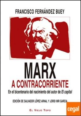 Marx a contracorriente . En el bicentenario del nacimiento del autor de El capital