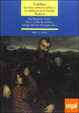 Nobilitas. Estudios sobre la nobleza y lo nobiliario en la Europa Moderna . Estudio sobre la nobleza y lo nobiliario en la Europa Moderna