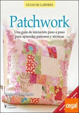 Patchwork . Una guía de iniciación paso a paso para aprender patrones y técnicas