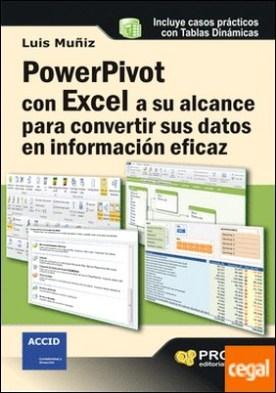 Powerpivot con excel a su alcance para convertir sus datos en información eficaz . Casos prácticos con tablas dinámicas