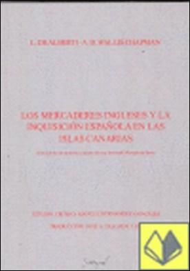 Los mercaderes ingleses y la inquisición española en las Islas Canarias . CANARIAS, LOS