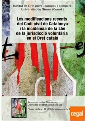 Les Modificacions recents del Codi civil de Catalunya i la incidència de la Llei de la jurisdicció voluntària en el dret català . Materials de les Dinovenes jornades de Dret català a Tossa por Desconocido PDF