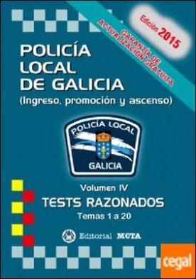 POLICÍA LOCAL DE GALICIA VOLUMEN IV TESTS RAZONADOS TEMAS 1 A 20 (INGRESO, PROMO