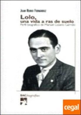 Lolo, una vida a ras de suelo . Perfil biográfico de Manuel Lozano Garrido