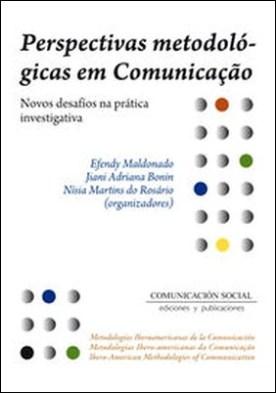 Perspectivas metodológicas em Comunicação. Novos desafios na prática investigativa