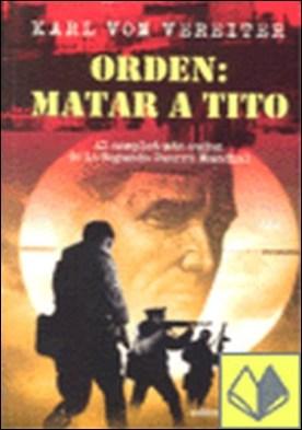 ORDEN: MATAR A TITO . EL COMPLOT MAS AUDAZ DE LA SEGUNDA GUERRA MUNDIAL