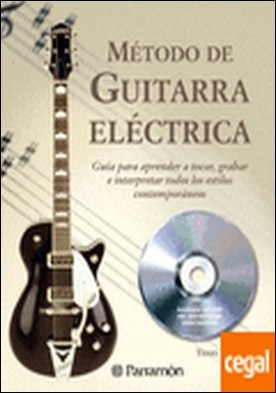 METODO DE GUITARRA ELECTRICA (1 tomo + 1 CD) . Guía para aprender a tocar, grabar e interpretar todos los...