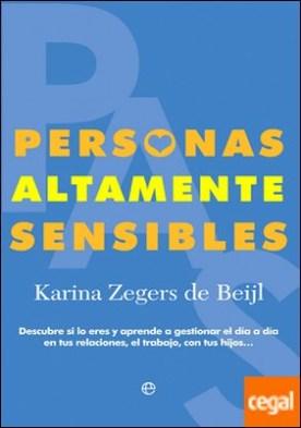 Personas altamente sensibles . Descubre si lo eres y aprende a gestionar el día a día en tus relaciones, el trabajo, con tus hijos� por Zegers de Beijl, Karina PDF