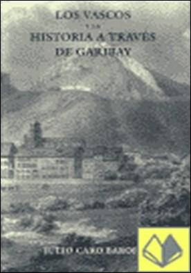 Los vascos y la historia a través de Garibay . CARO RAGGIO. DISTRIFER