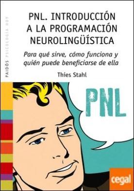 PNL. Introducción a la programación neurolingüística . Para qué sirve, cómo funciona y quién puede beneficiarse de ella