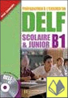 Préparation À L'Examen Du Delf Scolaire & Junior. Niveau B1