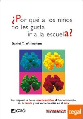 ¿Por qué a los niños no les gusta ir a la escuela? . Las respuestas de un neurocientífico al funcionamiento de lamente y sus consecuencias en el aula por Willingham, Daniel T. PDF