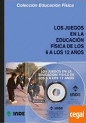 Los juegos en la educación física de los 6 a los 12 años (libro + CD) . Libro + Cd-Rom