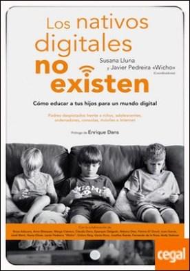 Los nativos digitales no existen . Cómo educar a tus hijos para un mundo digital