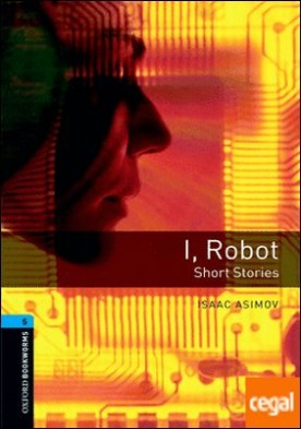 Oxford Bookworms 5. I, Robot - Short Stories