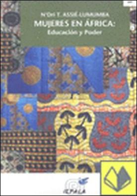 MUJERES EN ÁFRICA EDUCACIÓN Y PODER . educación y poder : el acceso a los estudios superiores por ASSIÉ-LUMUMBA, N´DRI T....