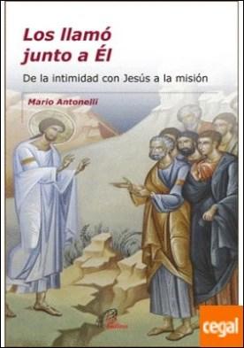 Los llamó junto a Él . De la intimidad con Jesús a la misión
