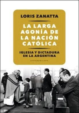 La larga agonía de la Nación católica: Iglesia y Dictadura en la Argentina