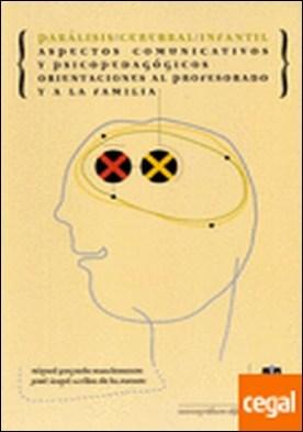 Parálisis cerebral infantil . aspectos comunicativos y psicopedagógicos, orientaciones al profesorado y a la familia por Puyuelo Sanclemente, Miguel PDF