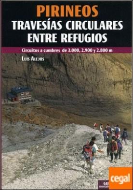 Pirineos travesias circulares entre refugios . Circuitos a cumbres de 3.000, 2.900 y 2.800 m
