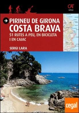 Pirineu de Girona - Costa Brava . 51 rutes a peu, en bicicleta i en caiac