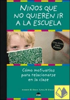 Niños que no quieren ir a la escuela . cómo motivarlos para relacionarse en clase por Eisen, Andrew R. PDF